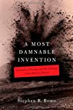 A Most Damnable Invention : Dynamite, Nitrates, and the Making of the Modern World