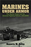 Marines Under Armor: The Marine Corps and the Armored Fighting Vehicle, 1916-2000