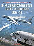 B-52 Stratofortress Units in Combat 1955-1973